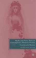 Myths and fairy tales in contemporary women's fiction : from Atwood to Morrison.