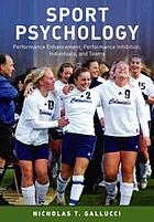 Sport psychology : performance, enhancement, performance inhibition, individuals, and teams