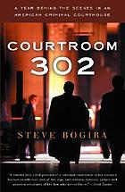 Courtroom 302 : a year behind the scenes in an American criminal courthouse