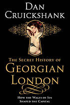 The secret history of Georgian London : how the wages of sin shaped the capital