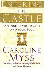 Entering the castle : an inner path to God and your soul