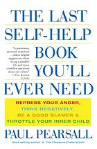 The last self-help book you'll ever need : repress your anger, think negatively, be a good blamer, and throttle your inner child