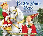 I'd be your hero : a royal tale of godly character