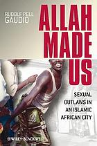 Allah made us : sexual outlaws in an Islamic African city