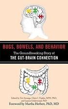 Bugs, bowels, and behavior : the groundbreaking story of the gut-brain connection
