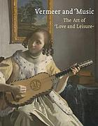Vermeer and music : the art of love and leisure