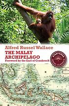 The Malay Archipelago : the land of the orang-utan, and the bird of paradise : a narrative of travel, with studies of man and nature