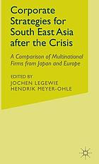 Corporate strategies for Southeast Asia after the crisis : a comparison of multinational firms from Japan and Europe