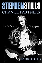 Stephen Stills : change partners : the definitive biography