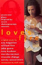 Love's fire : seven new plays inspired by seven Shakespearean sonnets : original works