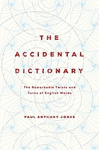 The accidental dictionary : the remarkable twists and turns of English words
