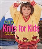 Easy knits for kids : 50 knit and crochet projects.