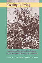 Keeping it living : traditions of plant use and cultivation on the Northwest Coast of North America