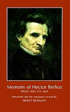 Memoirs of Hector Berlioz, from 1803 to 1865, comprising his travels in Germany, Italy, Russia, and England.