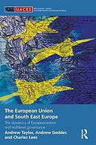 The European Union and South East Europe : the dynamics of Europeanisation and multi-level governance