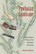 The Powhatan landscape : an archaeological history of the Algonquian Chesapeake
