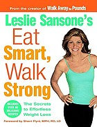 Leslie Sansone's eat smart, walk strong : the secrets to effortless weight loss