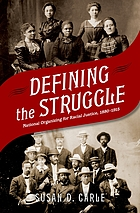 Defining the struggle : national organizing for racial justice, 1880-1915