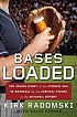 Bases loaded : the inside story of the steroid... by  Kirk Radomski