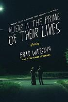 Aliens in the prime of their lives : stories