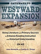 Gateways to westward expansion : using literature and primary sources to enhance reading instruction and historical understanding