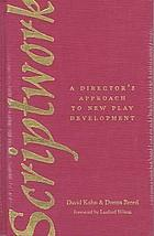Scriptwork : a director's approach to new play development