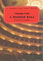 Un ballo in maschera = A masked ball, opera in three acts