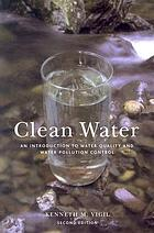 Clean water : an introduction to water quality and water pollution control