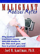 Malignant medical myths : why medical treatment causes 200,000 deaths in the USA each year, and how to protect yourself