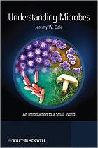 Understanding microbes : an introduction to a small world