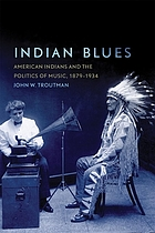 Indian blues : American Indians and the politics of music, 1879-1934