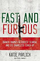 Fast and furious : Barack Obama's bloodiest scandal and its shameless cover-up