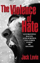 The violence of hate : confronting racism, anti-semitism, and other forms of bigotry