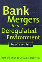 Bank mergers in a deregulated environment : promise and peril