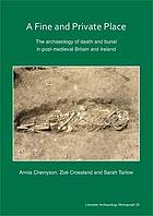 A fine and private place : the archaeology of death and burial in post-medieval Britain and Ireland