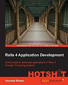 Rails 4 application development HOTSHOT : build simple to advanced applications in Rails 4 through 10 exciting projects