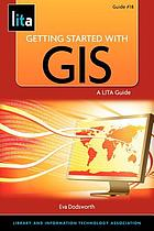 Getting started with GIS : a LITA guide