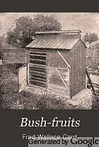 Bush-fruits; a horticultural monograph of raspberries, blackberries, dewberries, currants, gooseberries, and other shrub-like fruits,