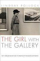 The girl with the gallery : Edith Gregor Halpert and the making of the modern art market