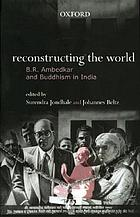 Reconstructing the world : B.R. Ambedkar and Buddhism in India