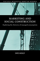 Marketing and social construction : exploring the rhetorics of managed consumption