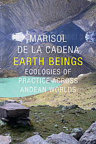 Earth beings : ecologies of practice across Andean worlds
