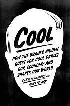 Cool : how the brain's hidden quest for cool drives our economy and shapes our world