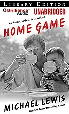 Home game : an accidental guide to fatherhood