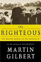 The righteous : the unsung heroes of the Holocaust