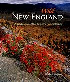 Wild New England : a celebration of our region's natural beauty