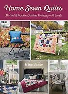 Home sewn quilts : 31 hand & machine stitched projects for all levels