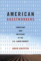 American Guestworkers: Jamaicans and Mexicans in the U.S. Labor Market cover image