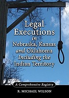 Legal executions in Nebraska, Kansas, and Oklahoma including the Indian Territory : a comprehensive registry