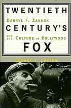 Twentieth Century's fox : Darryl F. Zanuck and the culture of Hollywood